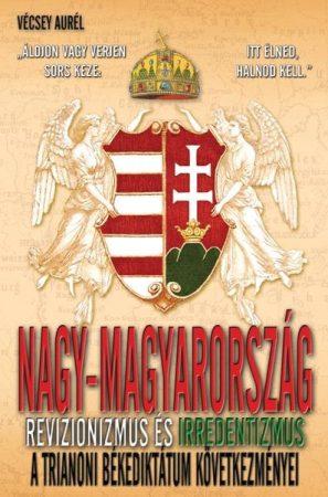 Vécsey Aurél - Nagy-Magyarország revizionizmus és irredentizmus