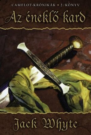 Jack Whyte - Az éneklő kard (Camelot-Krónikák 2. könyv)