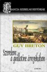 Szerelem a guillotine árnyékában - Francia szerelmi históriák
