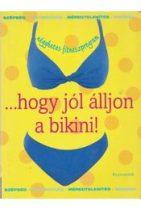 ...hogy jól álljon a bikini! - Négyhetes fitneszprogram