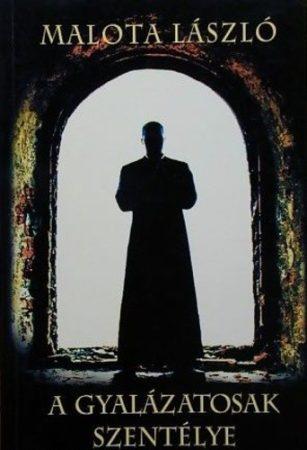 Malota László: A Gyalázatosak Szentélye