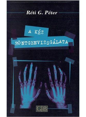 A kéz röntgenvizsgálata- Réti G. Péter