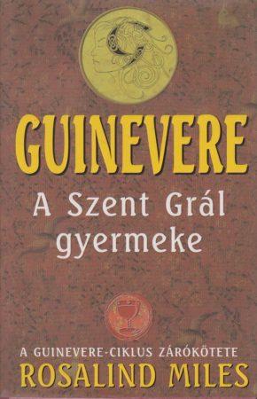 Guinevere - A Szent Grál gyermeke (ANTIKVÁR)