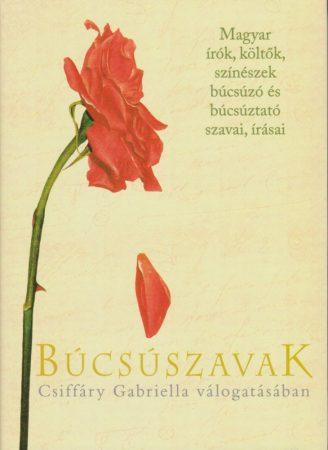Búcsúszavak - Magyar írók, költők, színészek búcsúzó és búcsúztató szavai, írásai