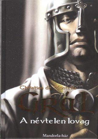 Christian de Montella: Grál - A névtelen lovag (Grál 1.)