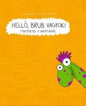Csepregi Zoltán: Helló, Brub vagyok! - Történetek a barátságról