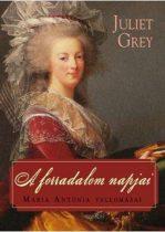Juliet Grey - A forradalom napjai (Mária Antónia 3.) - Mária Antónia vallomásai