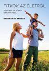 Barbara De Angelis - Titkok az életről, amit minden nőnek ismernie kell