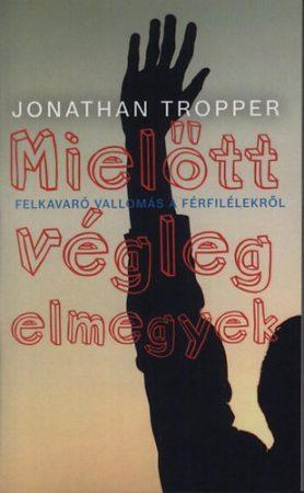 Jonathan Tropper: Mielőtt végleg elmegyek - Felkavaró vallomás a férfilélekről