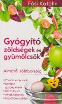 Fási Katalin - Gyógyító zöldségek és gyümölcsök - Almától zöldborsóig