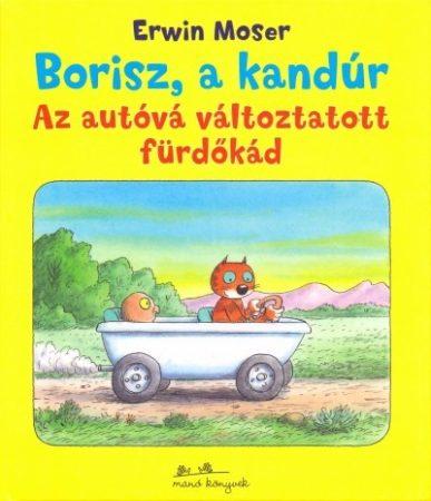Erwin Moser: Borisz a kandúr 1. - Az autóvá változtatott fürdőkád