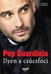 Pep Guardiola Ilyen a csúcsfoci
