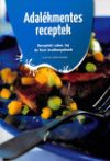 Adalékmentes receptek - Receptek cukor, tej és liszt érzékenyeknek  Antikvár könyv utolsó példányok