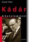 Huszár Tibor: Kádár A hatalom évei 1956-1989