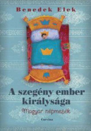 Benedek Elek: A szegény ember királysága - Magyar népmesék