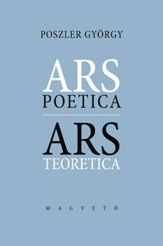 Poszler György: Ars poetica/Ars teoretica