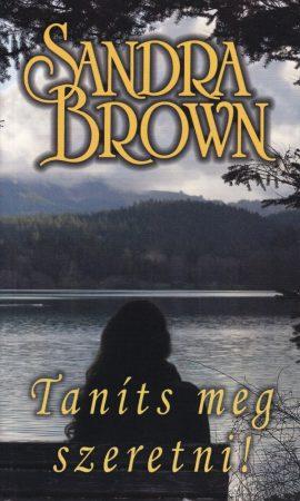 Sandra Brown - Taníts meg szeretni!