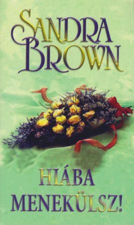 Sandra Brown - Hiába menekülsz