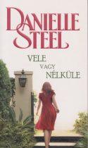 Danielle Steel - Vele vagy nélküle