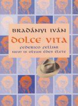 Bradányi Iván - Dolce vita - Federico Fellini nem is olyan édes élete - Jó állapotú antikvár