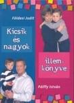 Földesi Judit - Pálffy István: Kicsik és nagyok illemkönyve