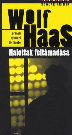 Wolf Haas: Halottak feltámadása (Brenner nyomozó történetei 1.)