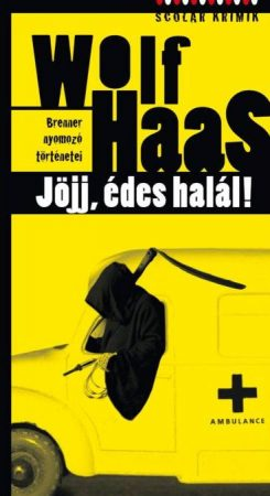 Wolf Haas: Jöjj, édes halál (Brenner nyomozó történetei 3.)