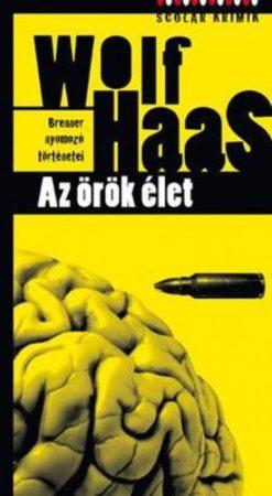 Wolf Haas: Az örök élet (Brenner nyomozó történetei 6.)