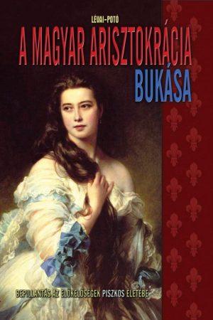 Lévai Potó - A magyar arisztokrácia bukása