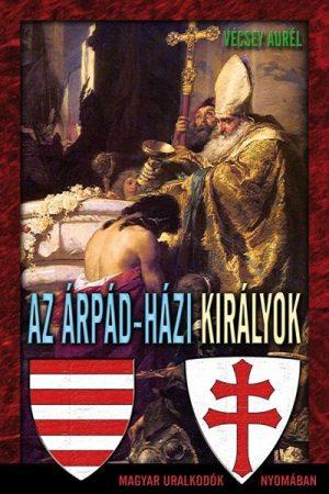 Vécsey Aurél - Az Árpád-házi királyok