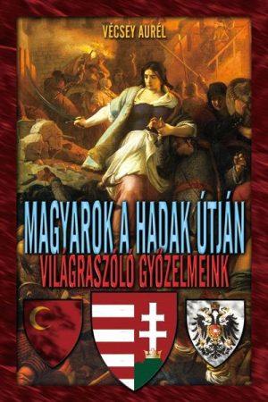 Magyarok a hadak útján - Világraszóló győzelmek