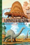 A dinoszauruszok hihetetlen világa