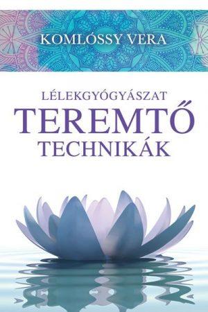 Komlóssy Vera - Lélekgyógyászat- Teremtő Technikák