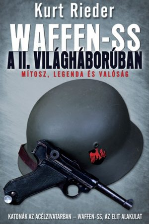 Waffen-SS a II. világháborúban. - Mítosz, legenda és valóság