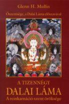Glenn H. Mullin: A tizennégy Dalai Láma - A reinkarnáció szent öröksége