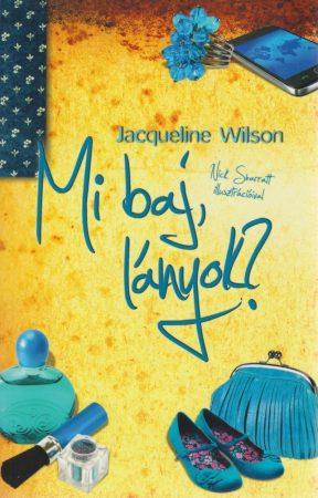 Jacqueline Wilson: Mi baj, lányok?