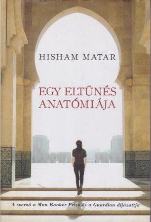 Hisham Matar - Egy eltűnés anatómiája