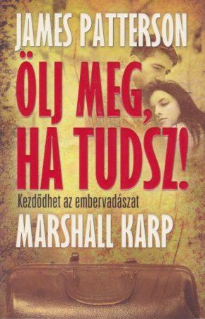 James Patterson , Marshall Karp - Ölj meg, ha tudsz!