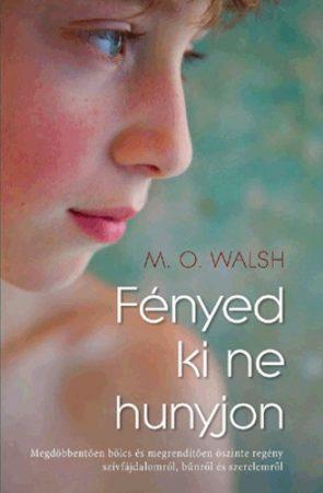M. O. Walsh: Fényed ki ne hunyjon