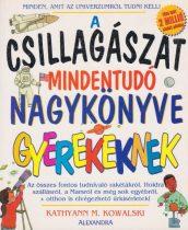 Kathyann M. Kowalski - A csillagászat mindentudó nagykönyve gyerekeknek