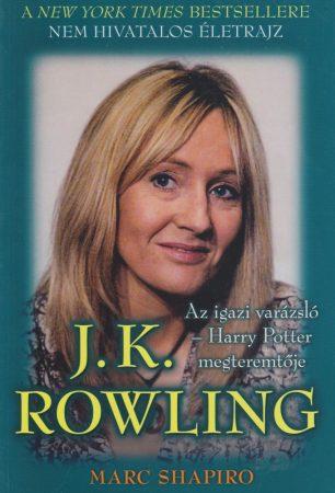 J. K. Rowling Az igazi varázsló - Harry Potter megteremtője - Marc Shapiro