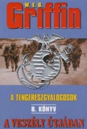 W.E.B Griffin - A veszély útjában (A tengerészgyalogosok 8. könyv)