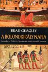 Brad Geagley: A bolondkirály napja