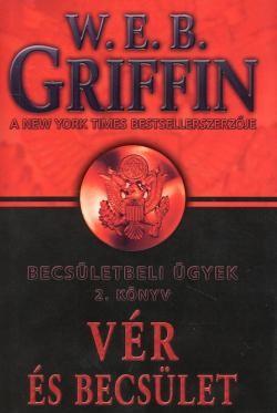 W.E.B Griffin - Vér és becsület (Becsületbeli ügyek 2. könyv) Antikvár