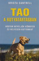 Krista Cantrell - Tao a kutyatartásban - Hogyan neveljük könnyen és helyesen kutyánkat