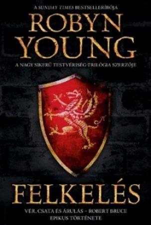 Robyn Young: Felkelés (Felkelés-trilógia 1.) - Vér, csata és árulás – Robert Bruce epikus története