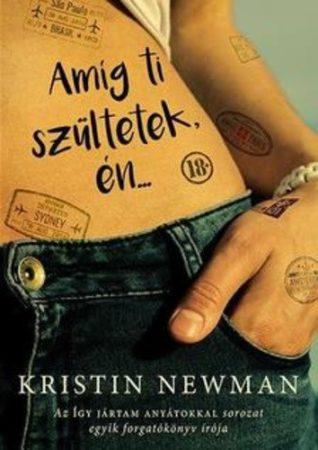 Kristin Newman: Amíg ti szültetek