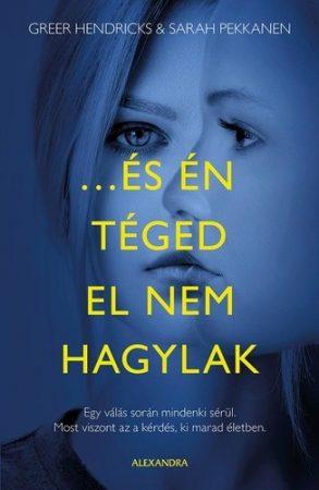 Greer Hendricks · Sarah Pekkanen:  …és én téged el nem hagylak