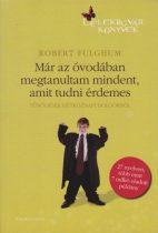 Robert Fulghum - Már az óvodában megtanultam mindent, amit tudni érdemes - Tűnődések hétköznapi dolgokról - Antikvár