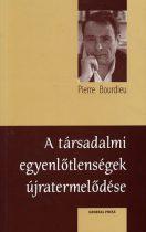 Pierre Bourdieu: A társadalmi egyenlőtlenségek újratermelődése